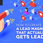 How to Create a Lead Magnet That Actually Gets Leads?