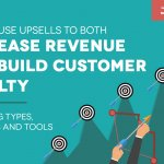 How to Use Upsells to BOTH Increase Revenue and Build Customer Loyalty: Upselling Types, Examples and Tools