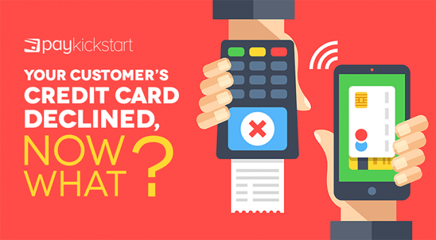 Your Customer's Credit Card Declined, Now What? | PayKickstart